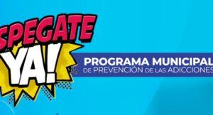 DESPEGATE YA: PROGRAMA MUNICIPAL DE PREVENCIÓN DE ADICCIONES